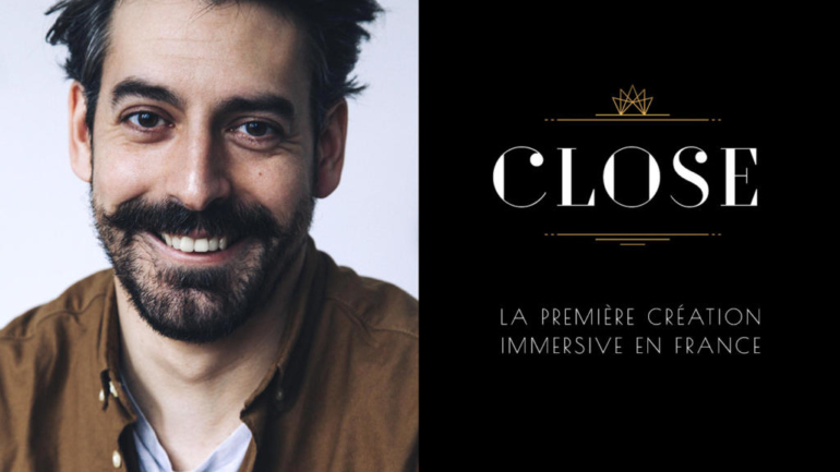 Close, création immersive